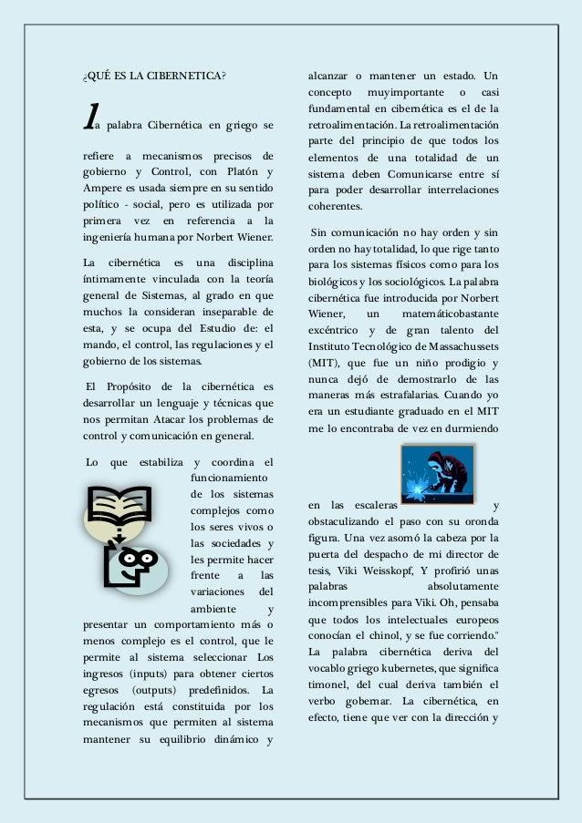 ¿QUÉ ES LA CIBERNETICA?  l a palabra Cibernética en griego se  refiere a mecanismos precisos de  gobierno y Control, con P...