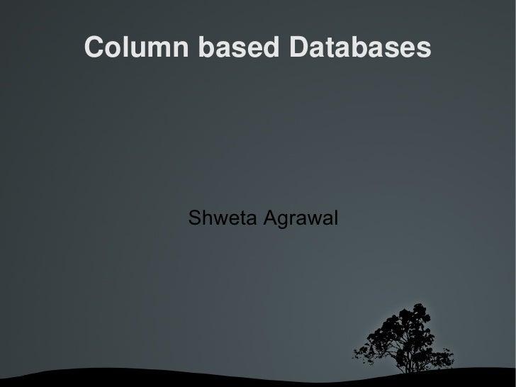 ColumnbasedDatabases           Shweta Agrawal