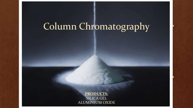 Column Chromatography         PRODUCTS:          SILICA GEL      ALUMINIUM OXIDE
