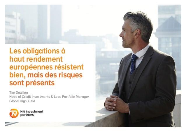 Les obligations à haut rendement européennes résistent bien, mais des risques sont présents Tim Dowling Head of Credit Inv...