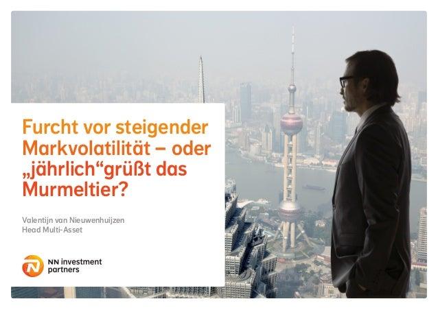 """Furcht vor steigender Markvolatilität – oder """"jährlich""""grüßt das Murmeltier? Valentijn van Nieuwenhuijzen Head Multi-Asset"""