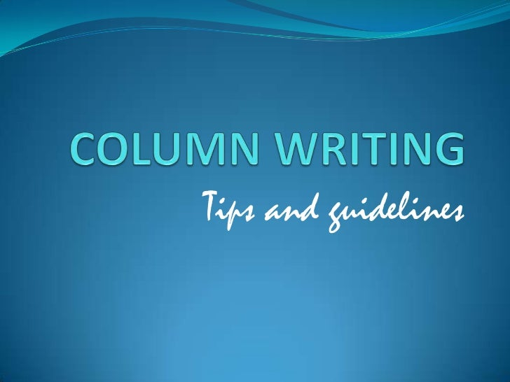 COLUMN WRITING<br />Tips and guidelines<br />