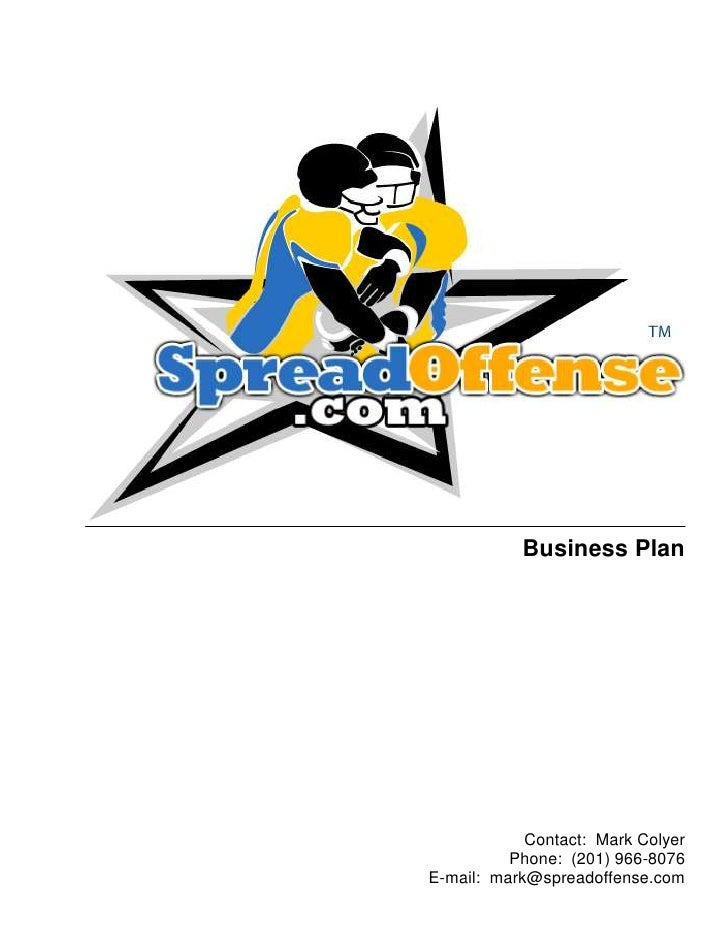 Business Plan                 Contact: Mark Colyer           Phone: (201) 966-8076 E-mail: mark@spreadoffense.com