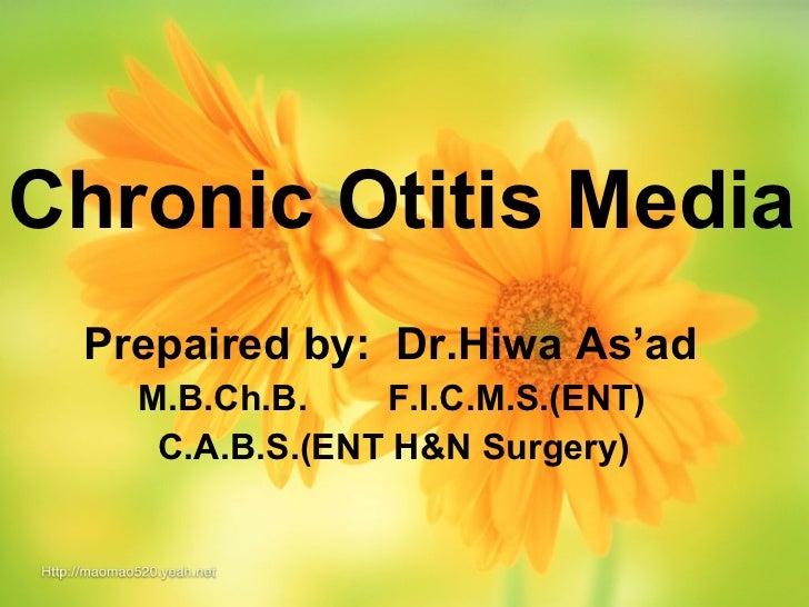 <ul><li>Chronic Otitis Media </li></ul><ul><li>Prepaired by:  Dr.Hiwa As'ad </li></ul><ul><li>M.B.Ch.B.  F.I.C.M.S.(ENT)  ...