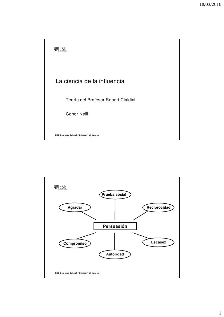 18/03/2010     La ciencia de la influencia             Teoría del Profesor Robert Cialdini             Conor Neill    IESE...