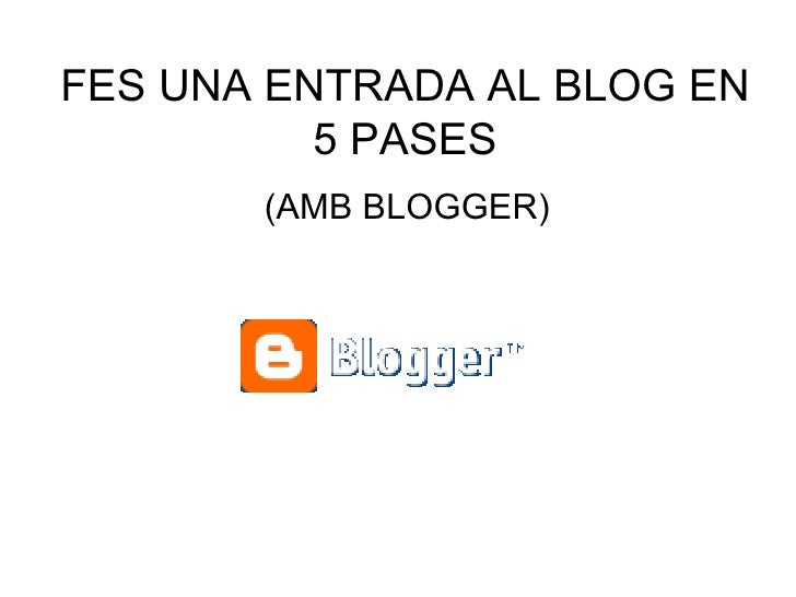 FES UNA ENTRADA AL BLOG EN 5 PASES (AMB BLOGGER)