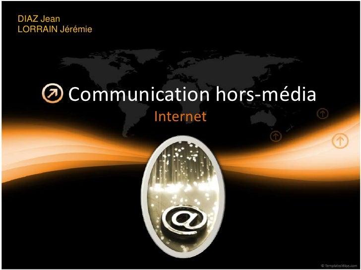 DIAZ Jean<br />LORRAIN Jérémie<br />Communication hors-média<br />Internet<br />