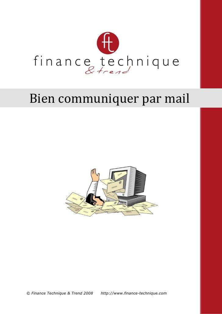Bien communiquer par mail     © Finance Technique & Trend 2008   http://www.finance-technique.com