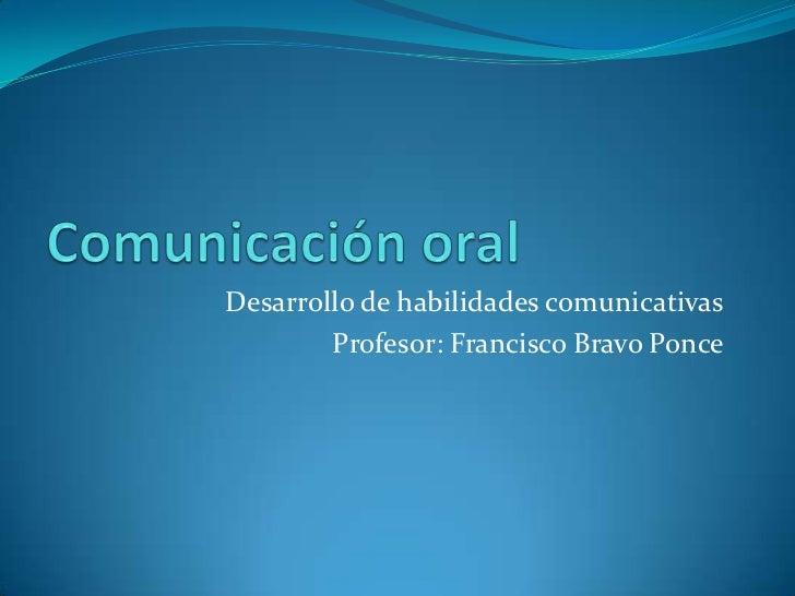 Desarrollo de habilidades comunicativas        Profesor: Francisco Bravo Ponce