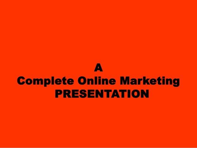 AComplete Online Marketing     PRESENTATION