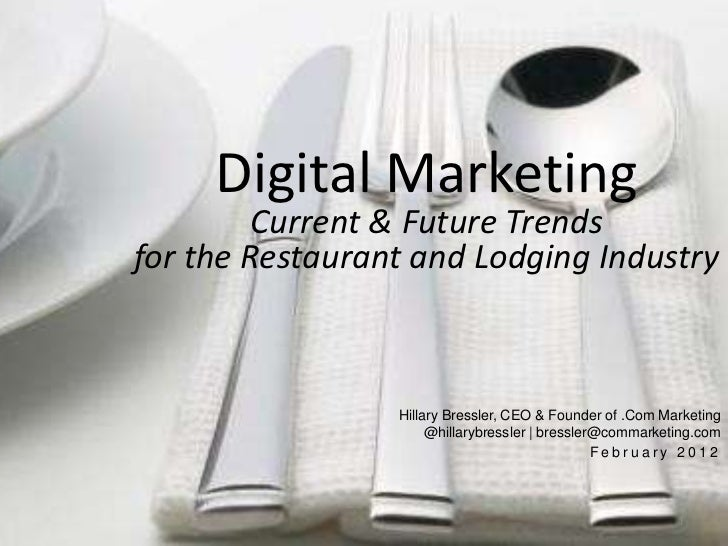 Digital Marketing         Current & Future Trendsfor the Restaurant and Lodging Industry                 Hillary Bressler,...
