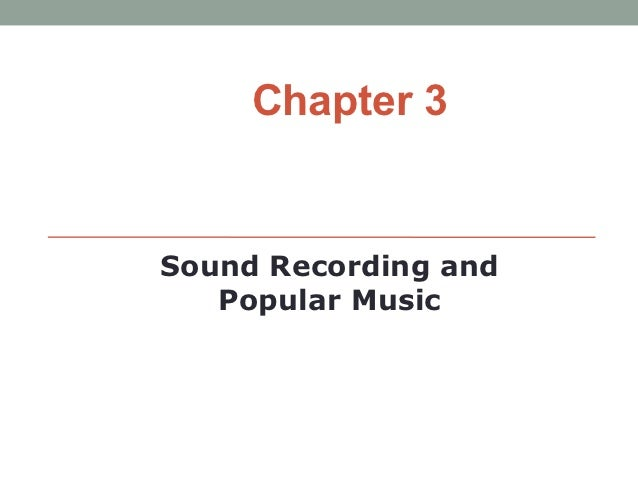 Chapter 3Sound Recording and   Popular Music