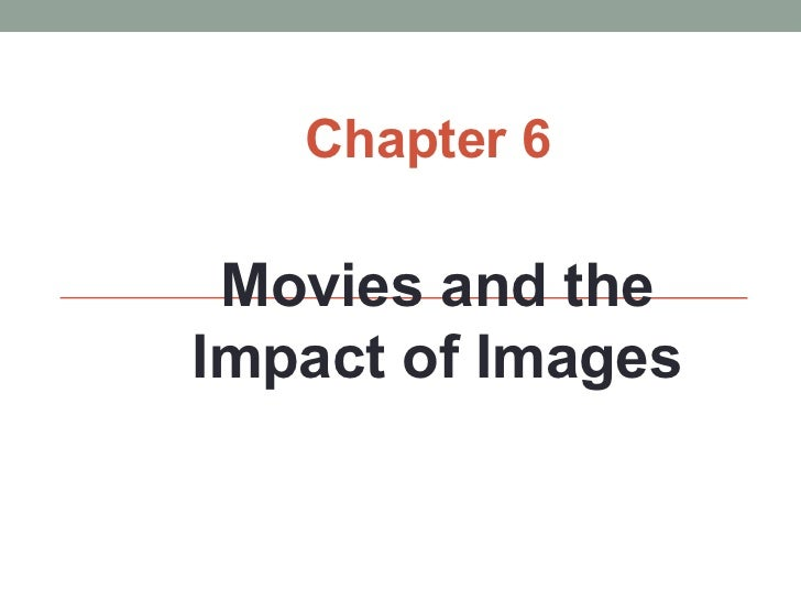Chapter 6 Movies and theImpact of Images