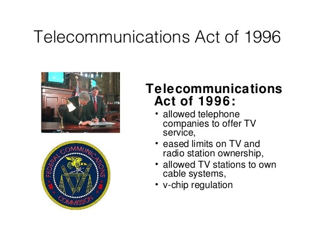 telecommunications act of 1996 Prior to 1996, local telephony was perceived to be a natural monopoly, subjecting such service to strict pricing, entry and exit, and even investment regulation at that time, the federal communications commission (the commission) had only recently introduced competition in the long-distance market.
