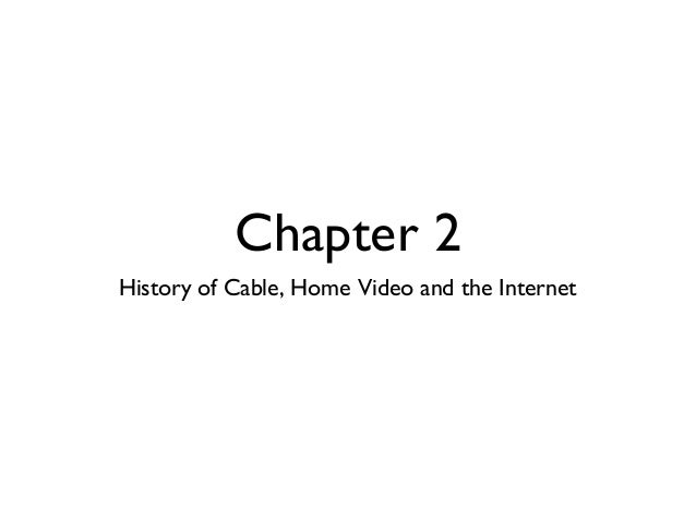 COM 110 | Chapter 2: History of Cable, Home Video, ad the Internet