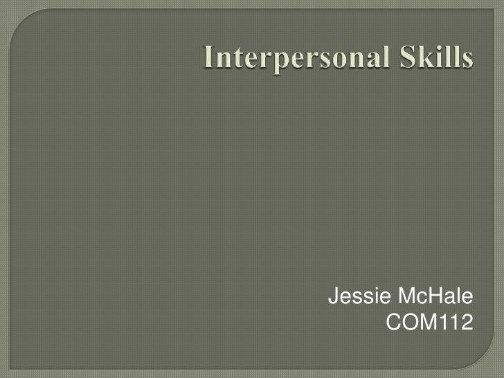 Interpersonal Skills<br />Jessie McHale<br />COM112<br />