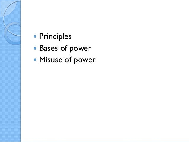  Principles Bases of power Misuse of power