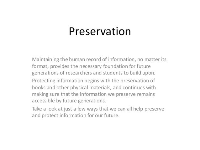 Preservation Maintaining the human record of information, no matter its format, provides the necessary foundation for futu...