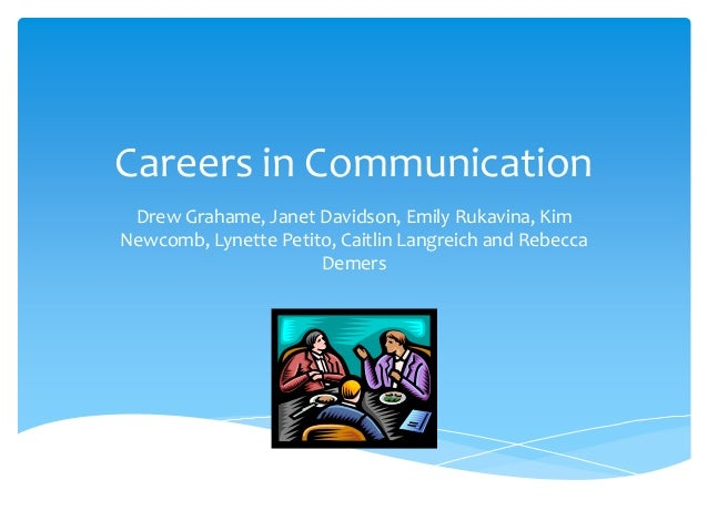 Careers in CommunicationDrew Grahame, Janet Davidson, Emily Rukavina, KimNewcomb, Lynette Petito, Caitlin Langreich and Re...