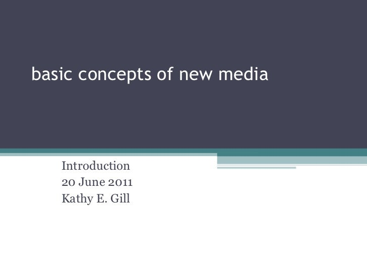 basic concepts of new media Introduction 20 June 2011 Kathy E. Gill