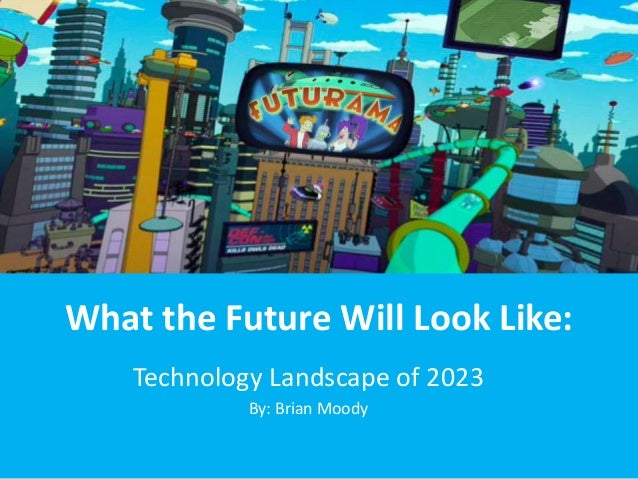What the Future Will Look Like:Technology Landscape of 2023By: Brian Moody