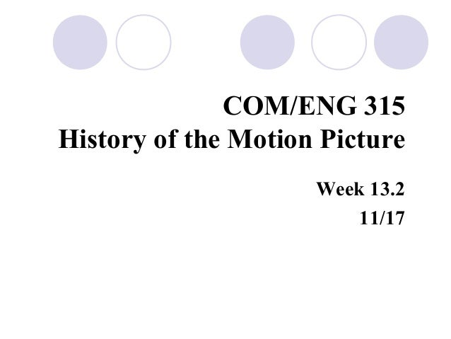 COM/ENG 315 History of the Motion Picture Week 13.2 11/17