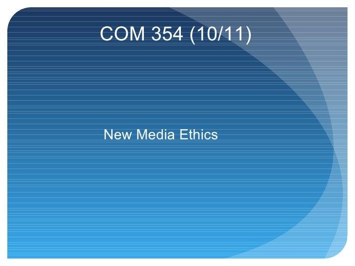 COM 354 (10/11) New Media Ethics