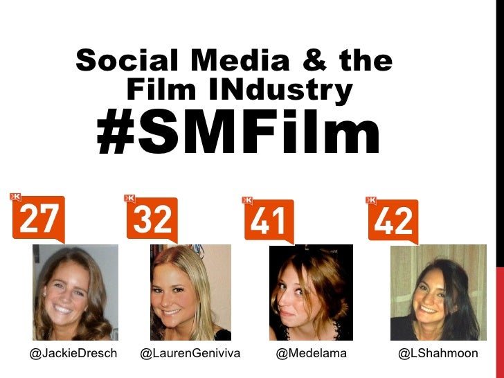 Social Media & the        Film INdustry         #SMFilm@JackieDresch   @LaurenGeniviva   @Medelama   @LShahmoon