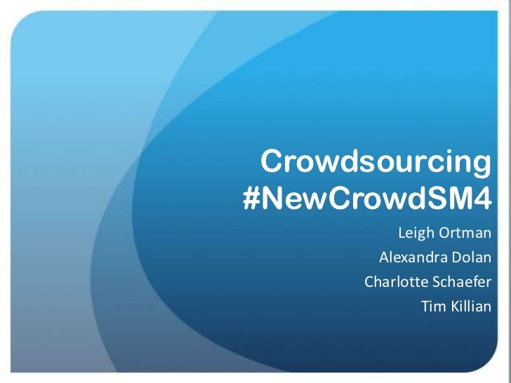 Crowdsourcing#NewCrowdSM4           Leigh Ortman        Alexandra Dolan      Charlotte Schaefer              Tim Killian