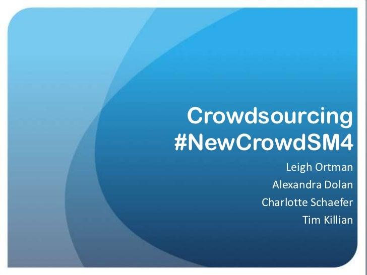 Crowdsourcing#NewCrowdSM4           Leigh Ortman        Alexandra Dolan      Charlotte Schaefer              Tim Killian
