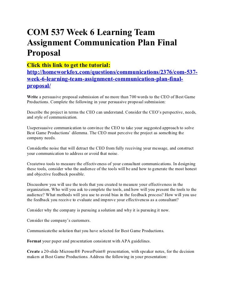 COM 537 Week 6 Learning TeamAssignment Communication Plan FinalProposalClick this link to get the tutorial:http://homework...