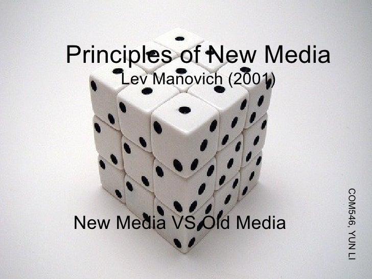 Principles of New Media Lev Manovich (2001) New Media VS Old Media COM546, YUN LI