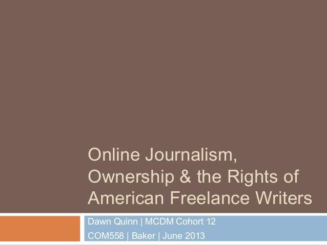 Online Journalism,Ownership & the Rights ofAmerican Freelance WritersDawn Quinn   MCDM Cohort 12COM558   Baker   June 2013