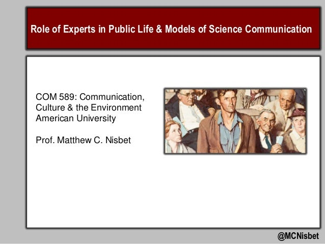 Role of Experts in Public Life & Models of Science Communication  COM 589: Communication, Culture & the Environment Americ...