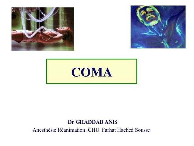 COMA Dr GHADDAB ANIS Anesthésie Réanimation .CHU Farhat Hached Sousse