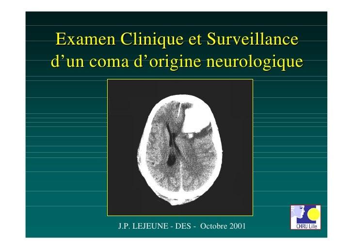 Examen Clinique et Surveillanced'un coma d'origine neurologique        J.P. LEJEUNE - DES - Octobre 2001
