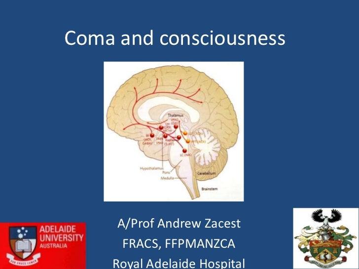 Coma and consciousness     A/Prof Andrew Zacest      FRACS, FFPMANZCA    Royal Adelaide Hospital
