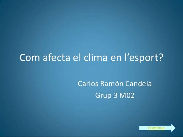 Com afecta el clima en l'esport? Carlos Ramón Candela Grup 3 M02  Continua