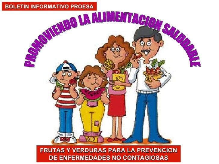 BOLETIN INFORMATIVO PROESA PROMOVIENDO LA ALIMENTACION SALUDABLE FRUTAS Y VERDURAS PARA LA PREVENCION DE ENFERMEDADES NO C...