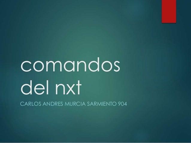 comandos del nxt CARLOS ANDRES MURCIA SARMIENTO 904