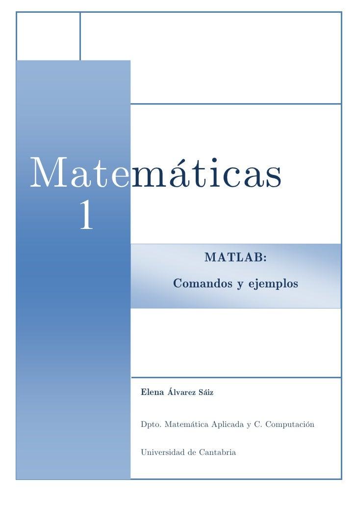 Matemáticas 1 1                  MATLAB:            Comandos y ejemplos    Elena Álvarez Sáiz    Dpto. Matemática Aplicada...