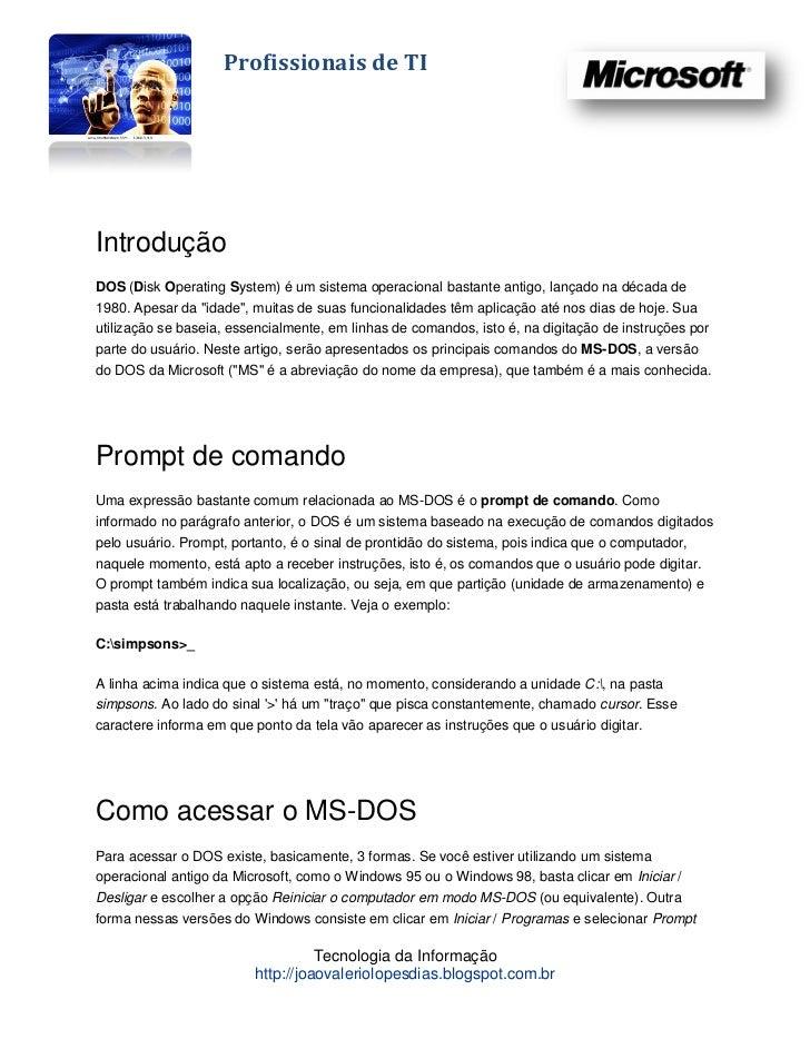 Profissionais de TIIntroduçãoDOS (Disk Operating System) é um sistema operacional bastante antigo, lançado na década de198...