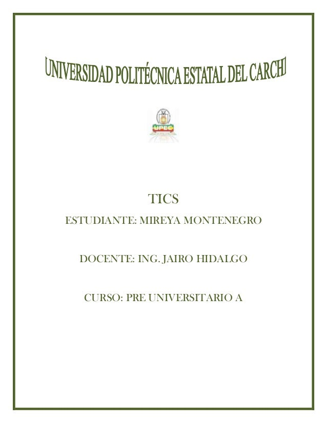 TICSESTUDIANTE: MIREYA MONTENEGRO  DOCENTE: ING. JAIRO HIDALGO  CURSO: PRE UNIVERSITARIO A