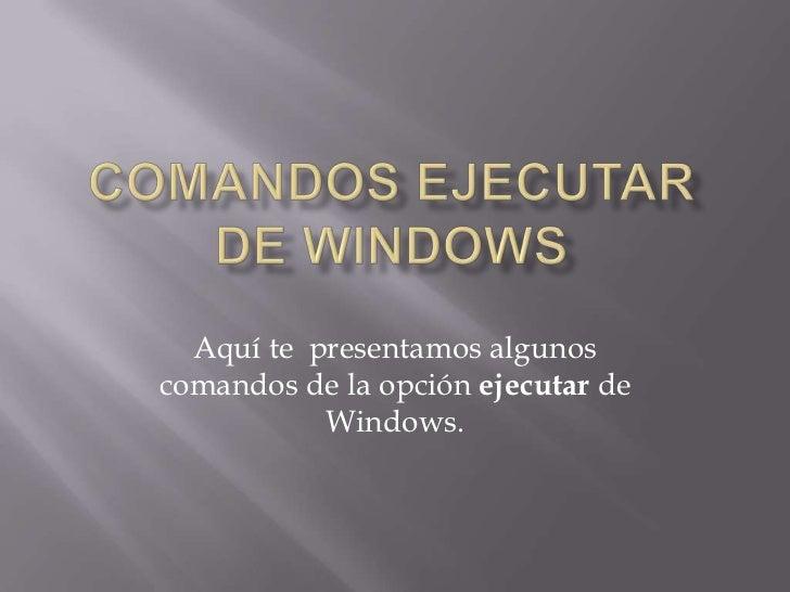 Aquí te presentamos algunoscomandos de la opción ejecutar de           Windows.