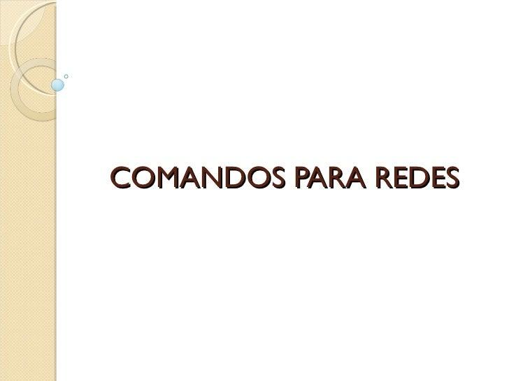 COMANDOS PARA REDES