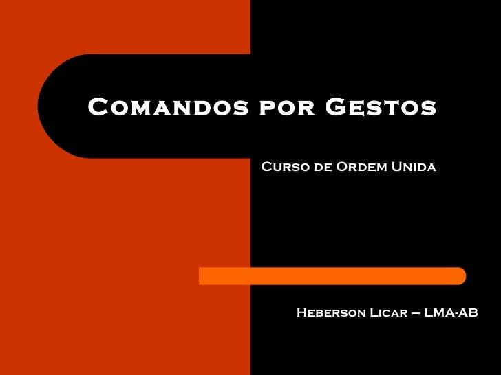 Comandos por Gestos Curso de Ordem Unida Heberson Licar – LMA-AB