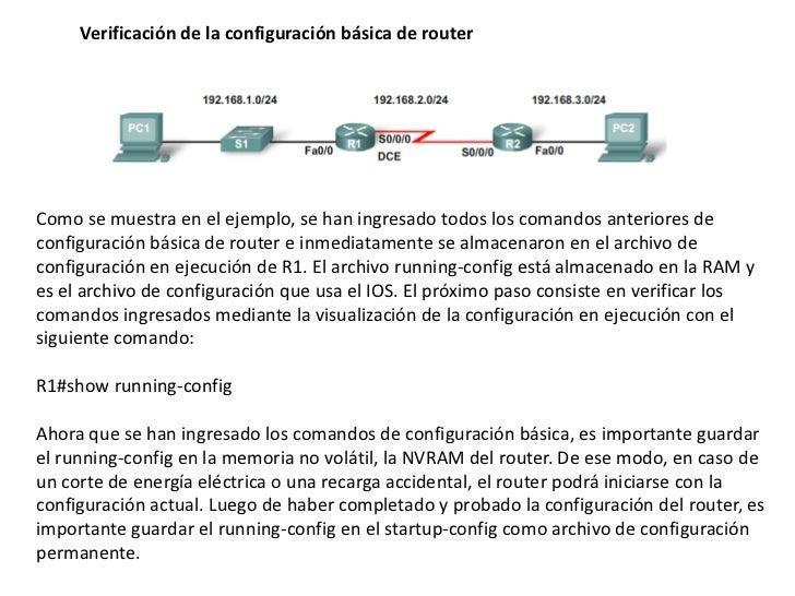 Verificación de la configuración básica de routerComo se muestra en el ejemplo, se han ingresado todos los comandos anteri...