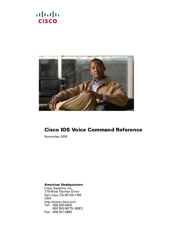 Cisco IOS Voice Command Reference November 2010  Americas Headquarters Cisco Systems, Inc. 170 West Tasman Drive San Jose,...