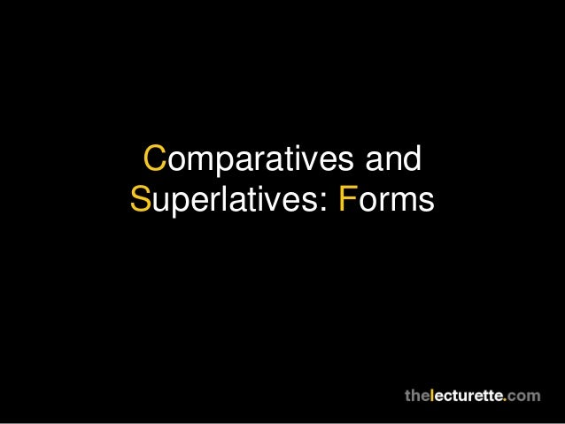 Comparatives and Superlatives: Forms