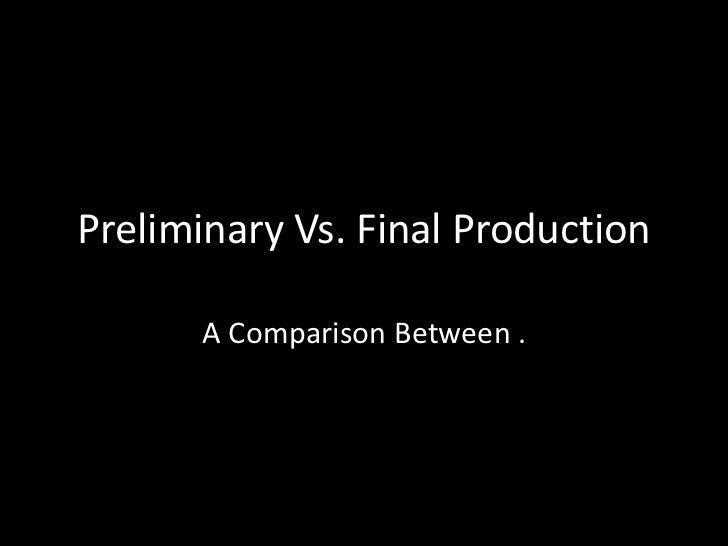 Preliminary Vs. Final Production      A Comparison Between .